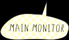MAIN MONITOR
